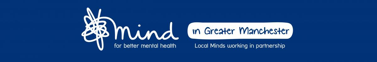 Mind, for better mental health. In Greater Manchester: Local Minds working in partnership.