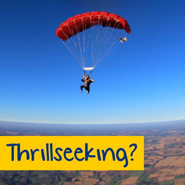 Thrillseeking?